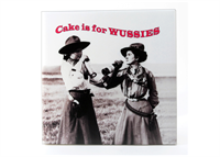 Cake is for Wussies - Coaster